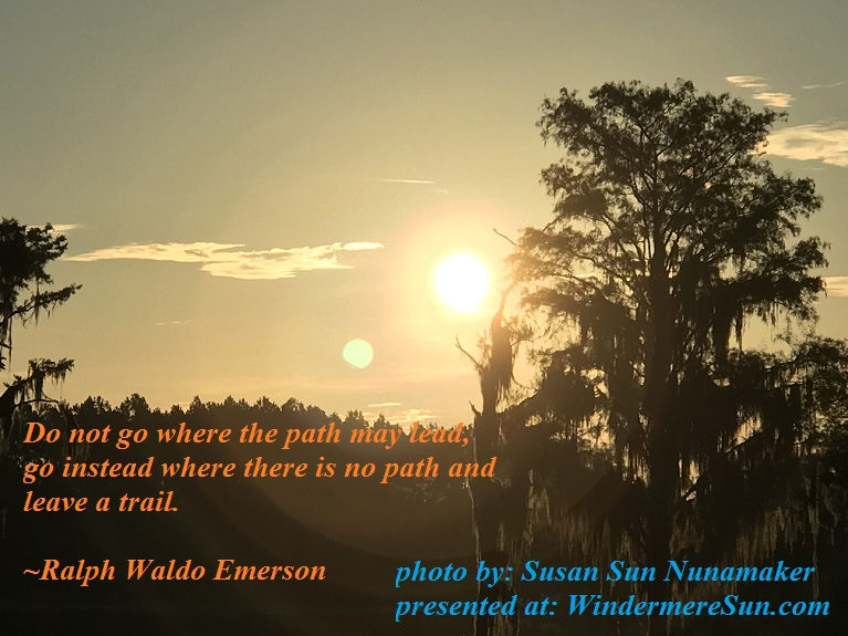 Do Not Go WHere The Path may Lead...quote of 8-5-2017, quote by Ralph Waldo Emerson, photo by Susan Sun Nunamaker final