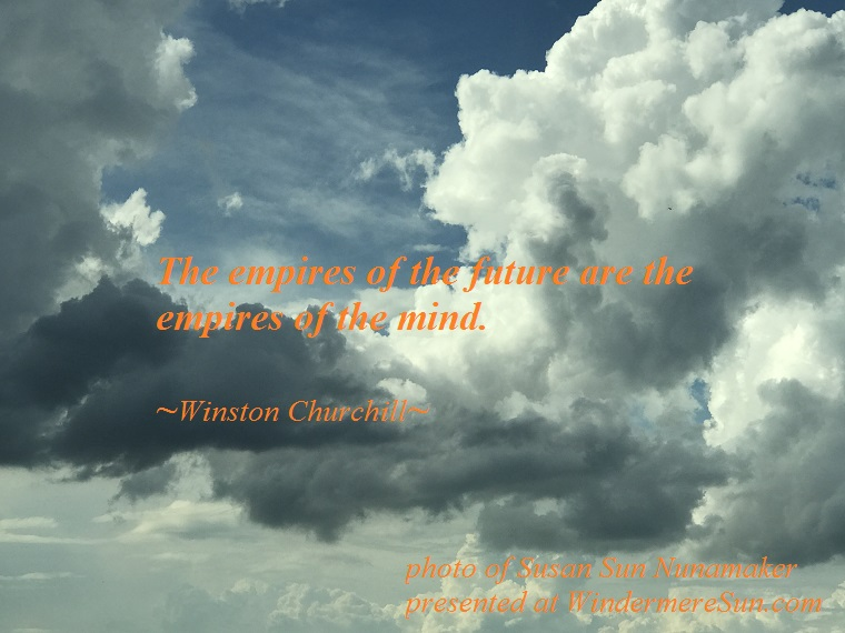 quote of 2-10-2018, The Empire of the future are the empires of the mind, quote by Winston Churchill, photo by Susan Sun Nunamaker final